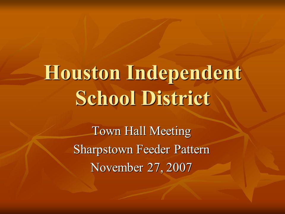Houston Independent School District Town Hall Meeting Sharpstown Feeder Pattern November 27, 2007
