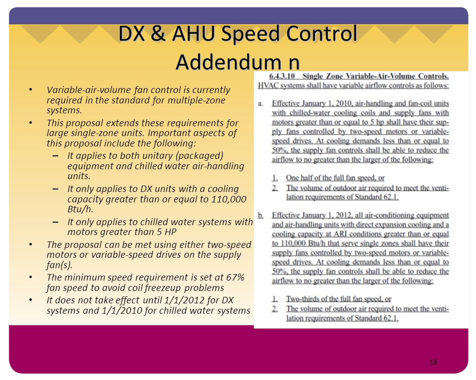 18 DX & AHU Speed Control Addendum n Variable-air-volume fan control is currently required in the standard for multiple-zone systems. This proposal ex