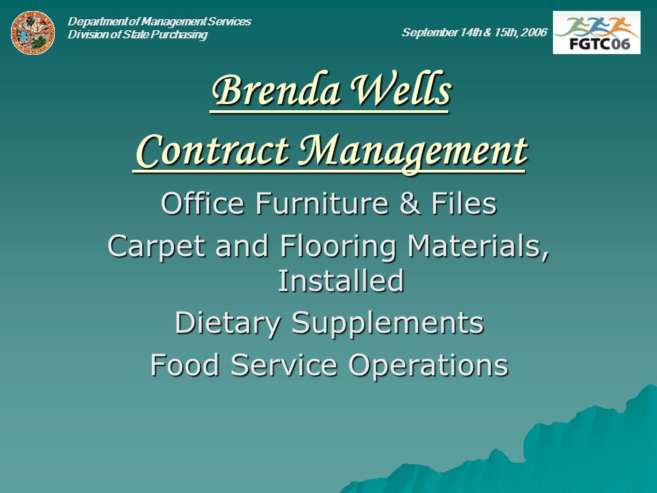 Department of Management Services Division of State Purchasing September 14th & 15th, 2006 Brenda Wells Contract Management Office Furniture & Files C