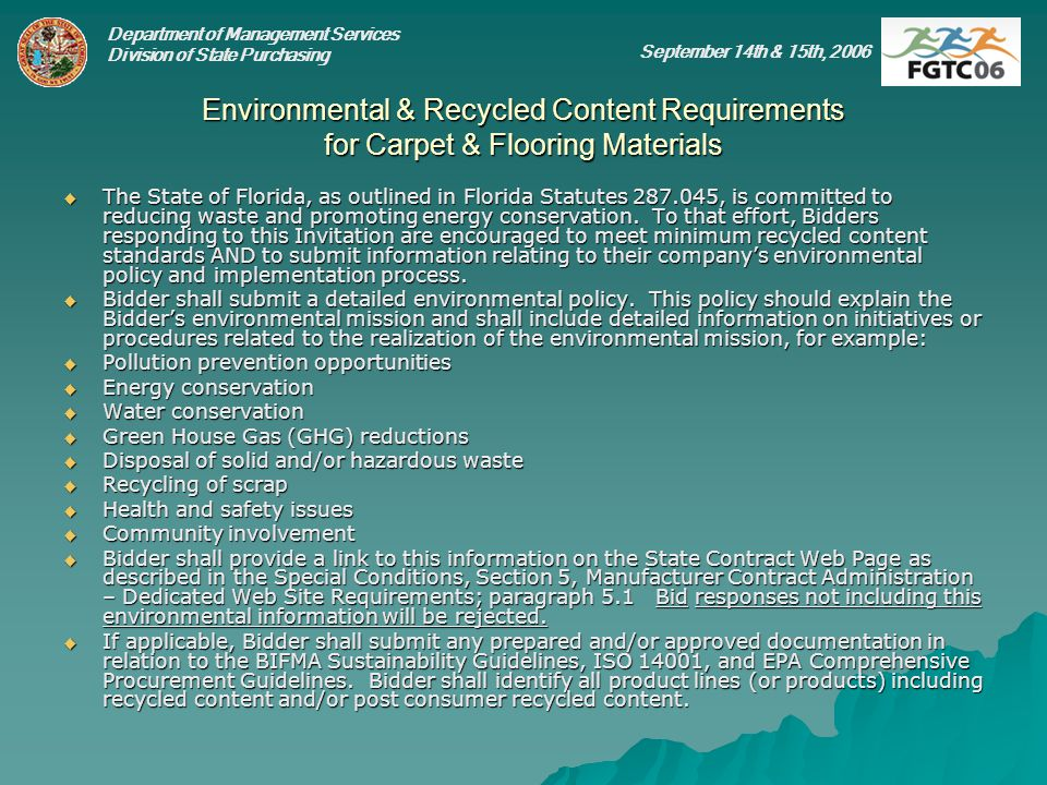 Department of Management Services Division of State Purchasing September 14th & 15th, 2006 Environmental & Recycled Content Requirements for Carpet &