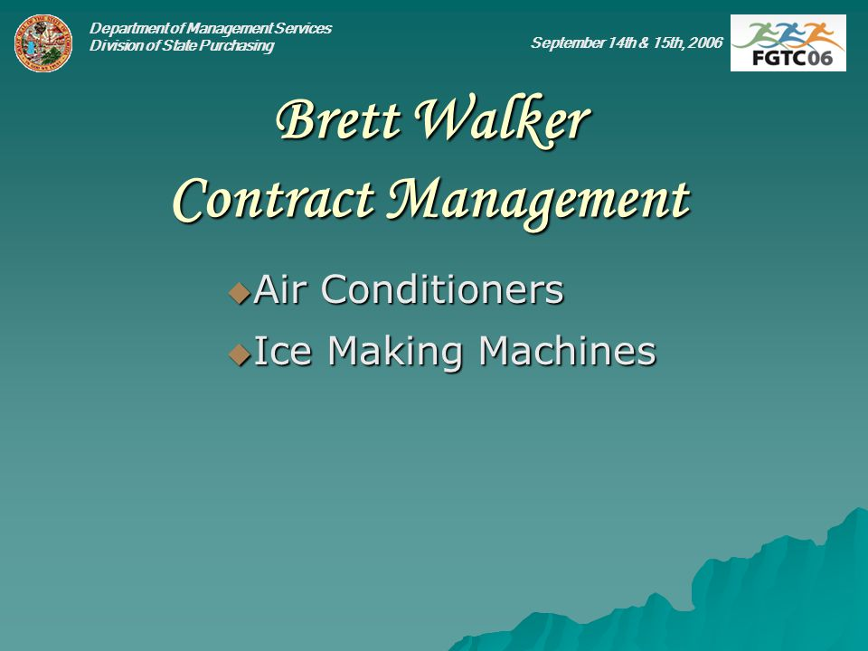 Department of Management Services Division of State Purchasing September 14th & 15th, 2006 Brett Walker Contract Management Air Conditioners Air Condi