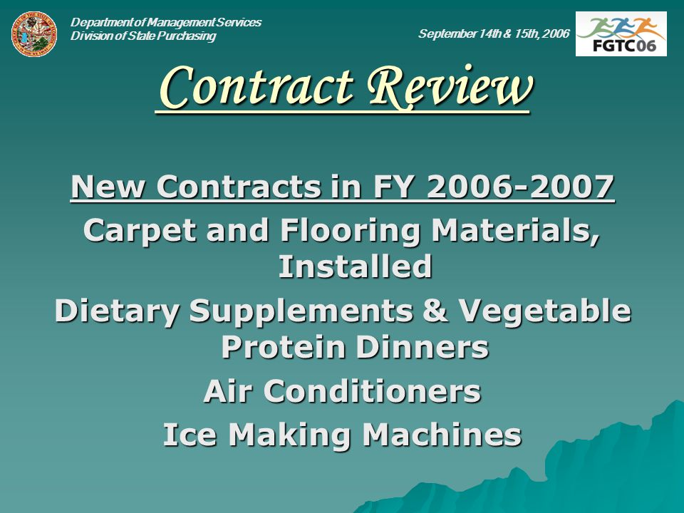Department of Management Services Division of State Purchasing September 14th & 15th, 2006 Contract Review New Contracts in FY 2006-2007 Carpet and Fl