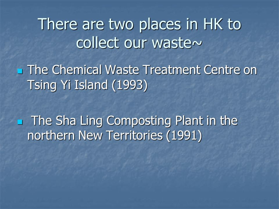 Here… Chemical Waste Treatment Centre, Chemical Waste Treatment Centre, Strategic landfills X 3 Strategic landfills X 3 A network of refuse transfer stations A network of refuse transfer stations Waste reduction Waste reduction