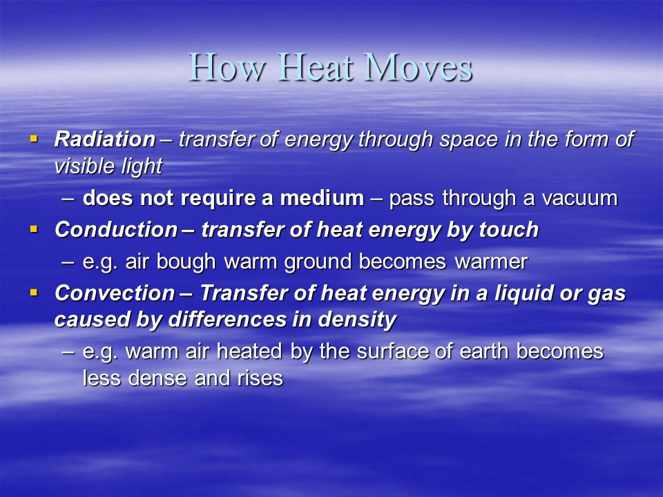 How Heat Moves Radiation – transfer of energy through space in the form of visible light Radiation – transfer of energy through space in the form of v