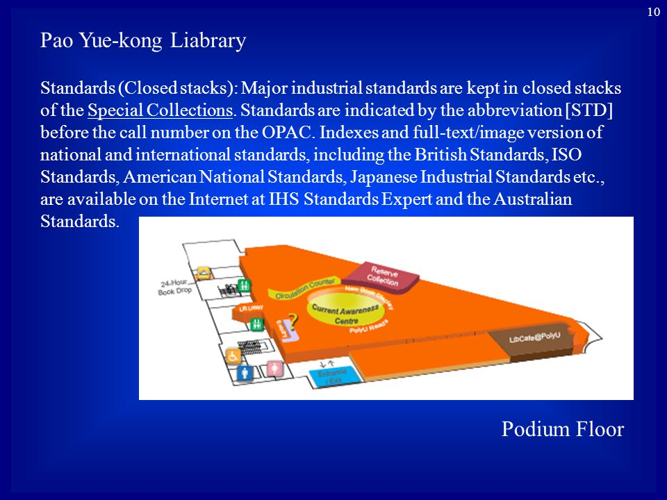 10 Pao Yue-kong Liabrary Standards (Closed stacks): Major industrial standards are kept in closed stacks of the Special Collections. Standards are ind