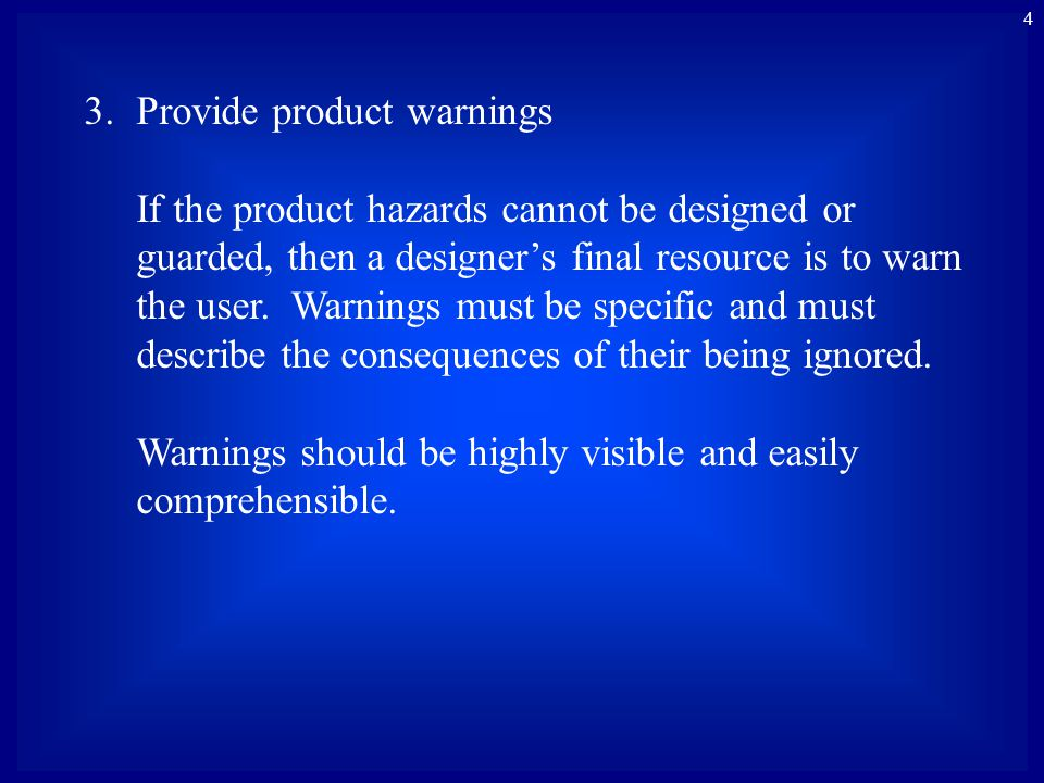 4 3.Provide product warnings If the product hazards cannot be designed or guarded, then a designers final resource is to warn the user.