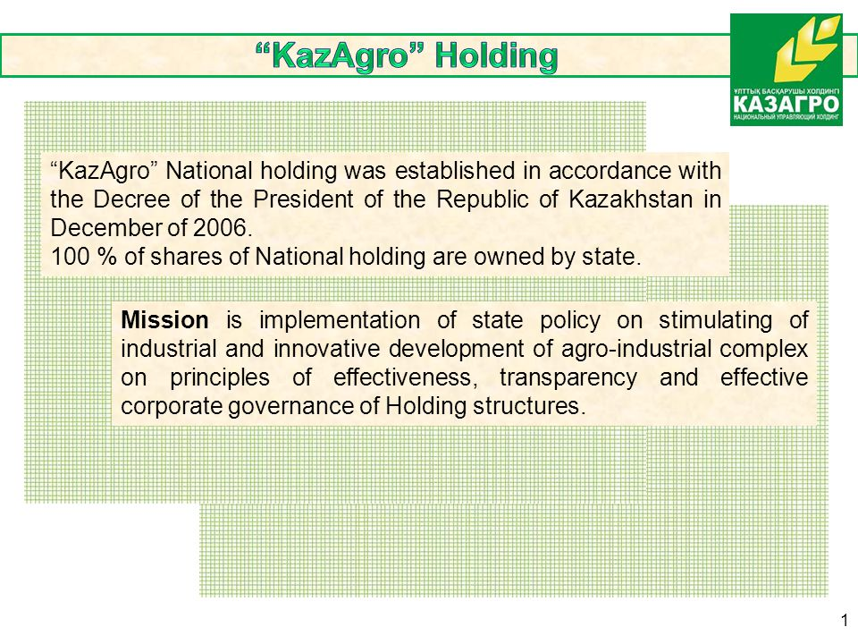 Food contract corporation Agrarian credit corporation KazAgroFinance Stock-raising products corporation KazAgroGarant Fund of financial support for agriculture Kazagromarketing Mission is participation in implementation of state policy on food safety of the country and development of export potential of grain and other crop products.
