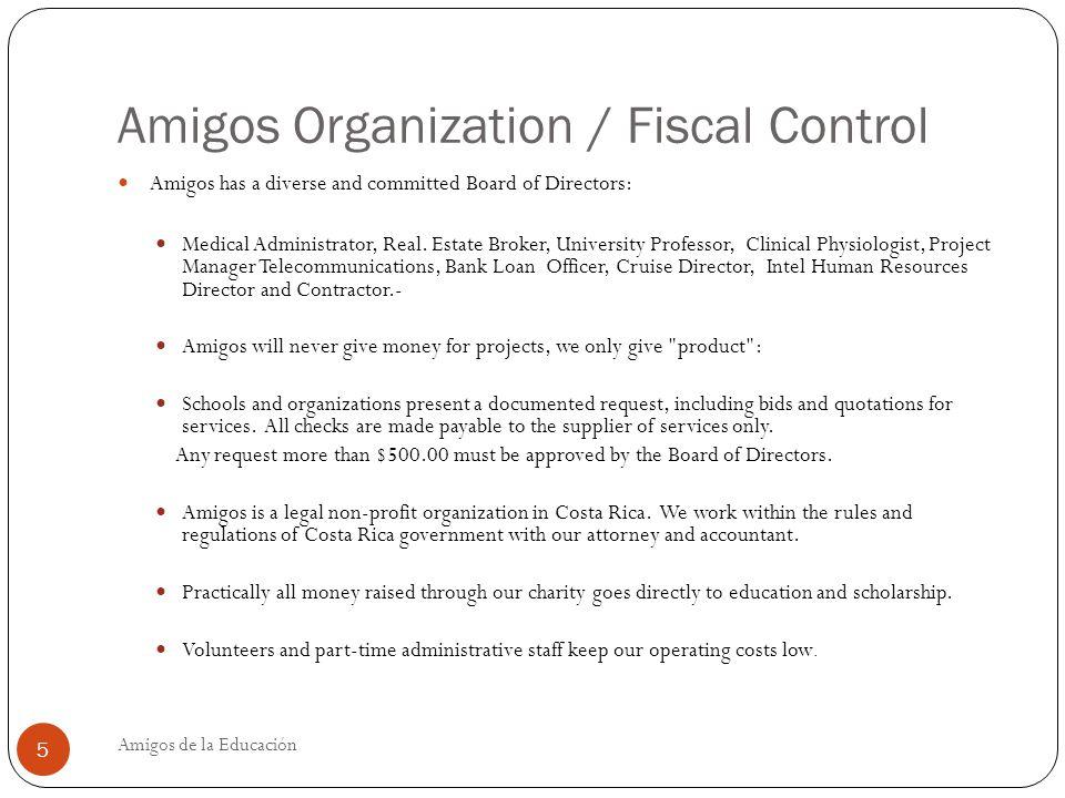 Amigos Organization / Fiscal Control Amigos de la Educación 5 Amigos has a diverse and committed Board of Directors: Medical Administrator, Real.