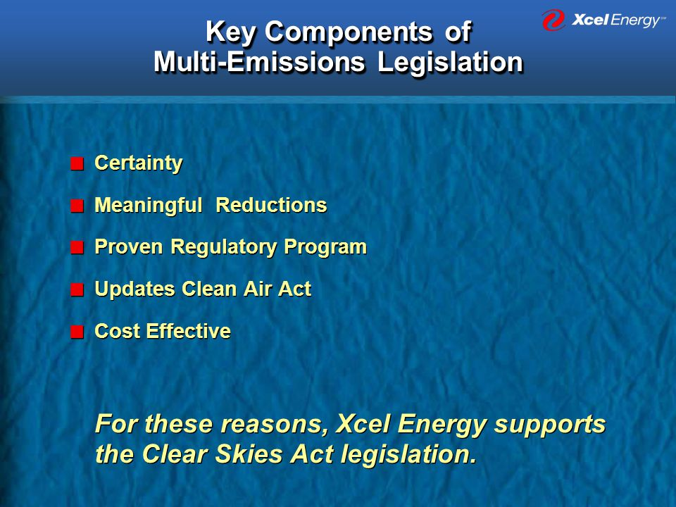 Key Components of Multi-Emissions Legislation Certainty Meaningful Reductions Proven Regulatory Program Updates Clean Air Act Cost Effective For these