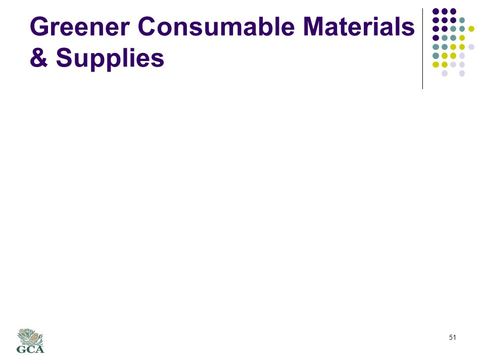 Greener Consumable Materials & Supplies 51