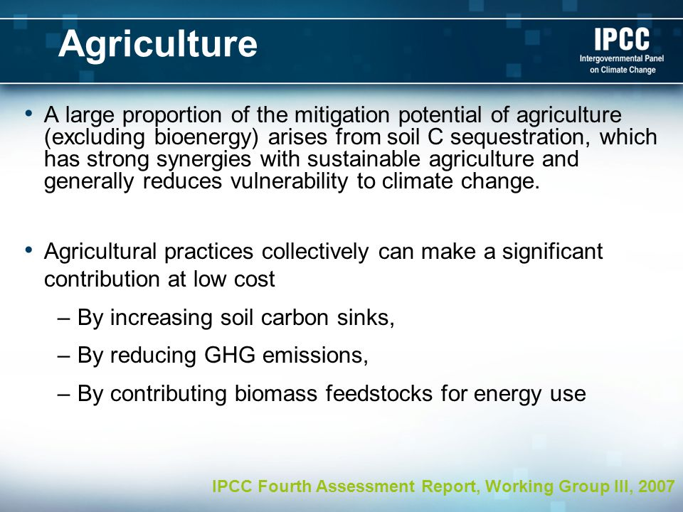 Agriculture A large proportion of the mitigation potential of agriculture (excluding bioenergy) arises from soil C sequestration, which has strong syn