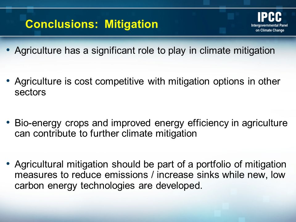 Conclusions: Mitigation Agriculture has a significant role to play in climate mitigation Agriculture is cost competitive with mitigation options in ot