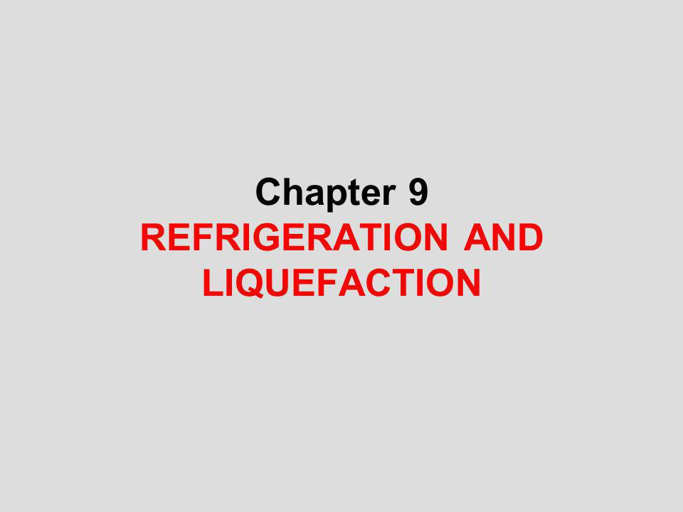 Chapter 9 REFRIGERATION AND LIQUEFACTION