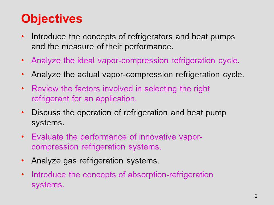 2 Objectives Introduce the concepts of refrigerators and heat pumps and the measure of their performance.