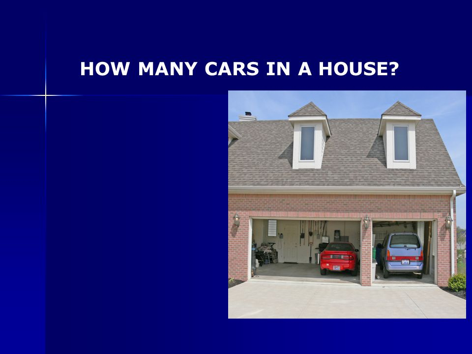 HOW MANY CARS IN A HOUSE?