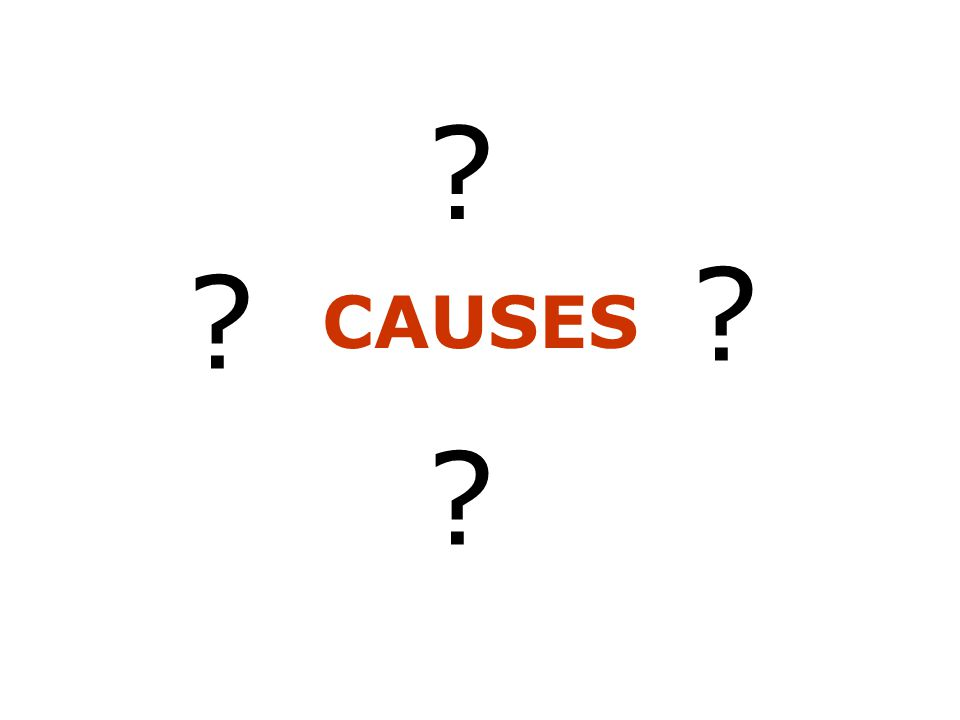 CAUSES ? ? ? ?