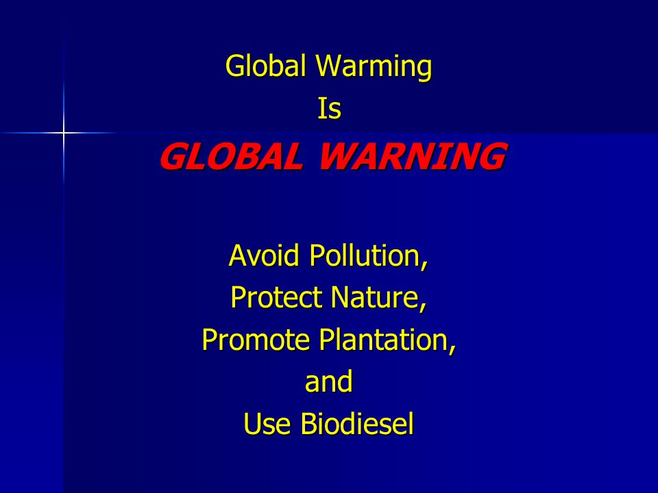 Global Warming Is GLOBAL WARNING Avoid Pollution, Protect Nature, Promote Plantation, and Use Biodiesel