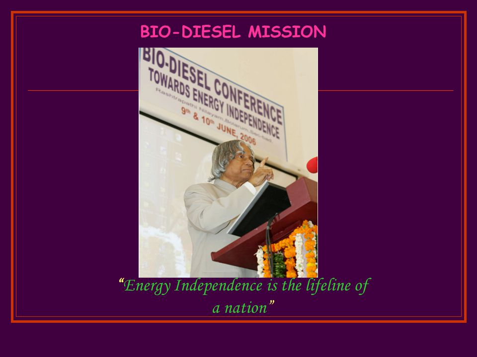 Energy Independence is the lifeline of a nation BIO-DIESEL MISSION