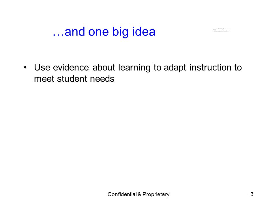 Confidential & Proprietary13 …and one big idea Use evidence about learning to adapt instruction to meet student needs
