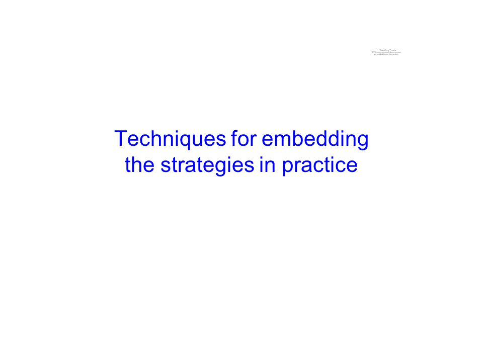 Techniques for embedding the strategies in practice