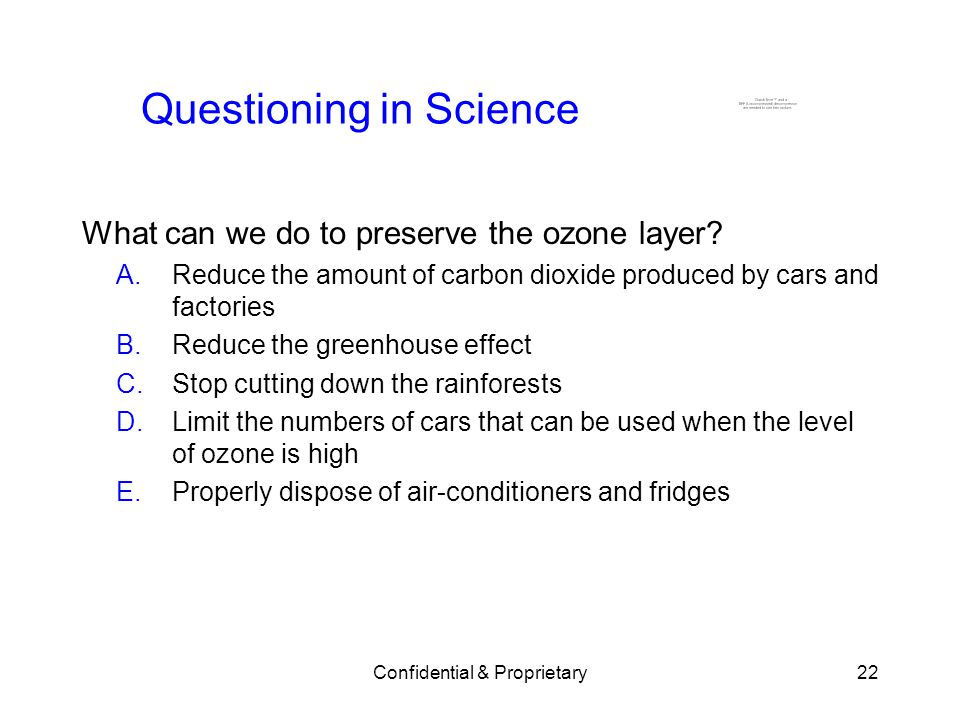 Confidential & Proprietary22 Questioning in Science What can we do to preserve the ozone layer.