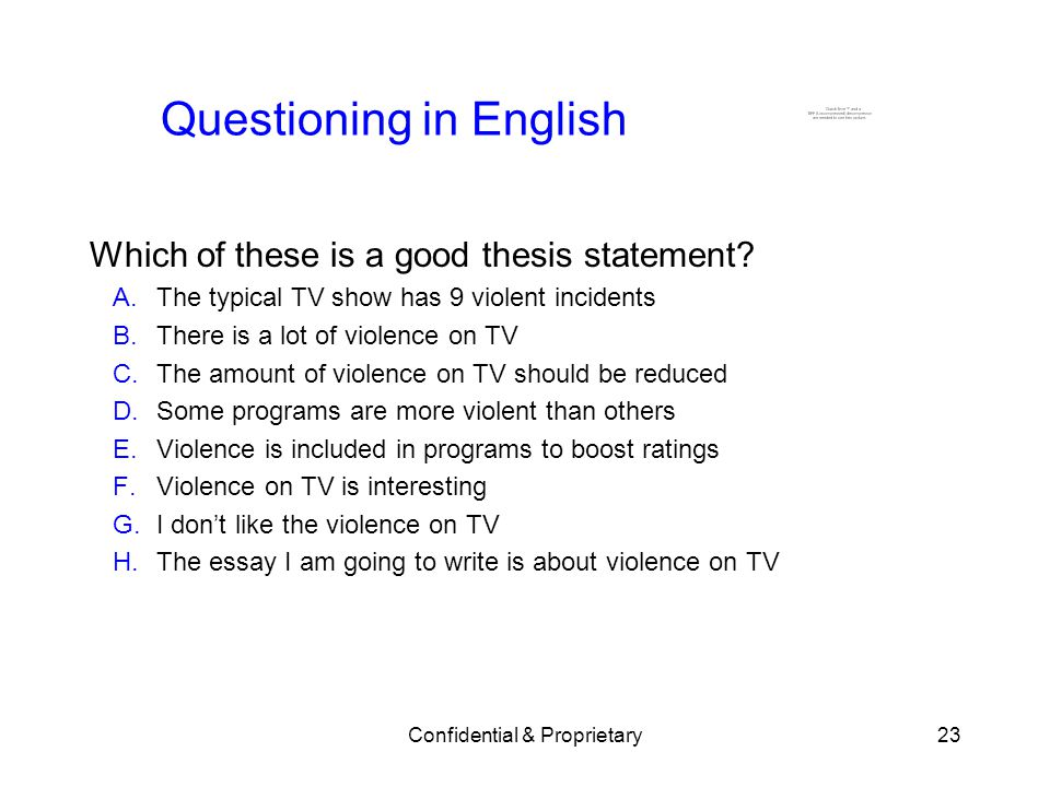 Confidential & Proprietary23 Questioning in English Which of these is a good thesis statement.