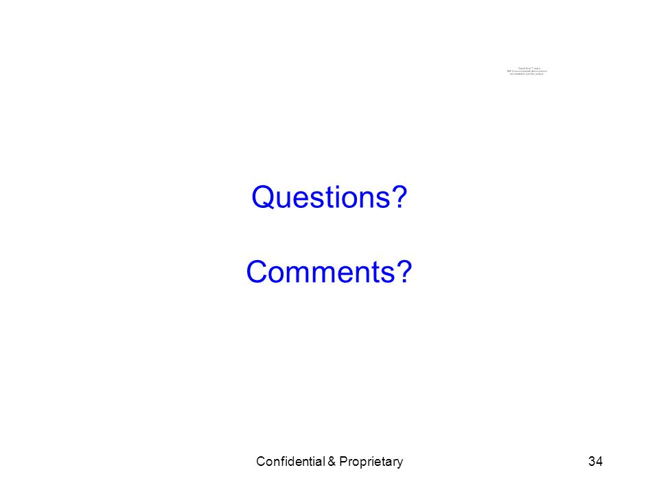 Confidential & Proprietary34 Questions? Comments?