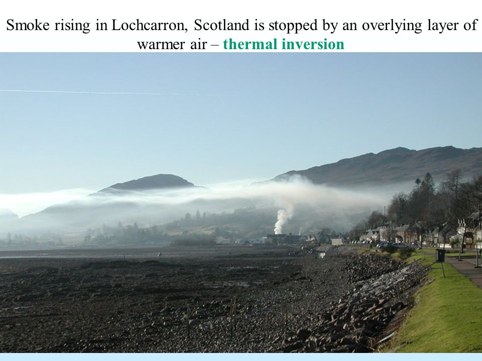 Smoke rising in Lochcarron, Scotland is stopped by an overlying layer of warmer air – thermal inversion