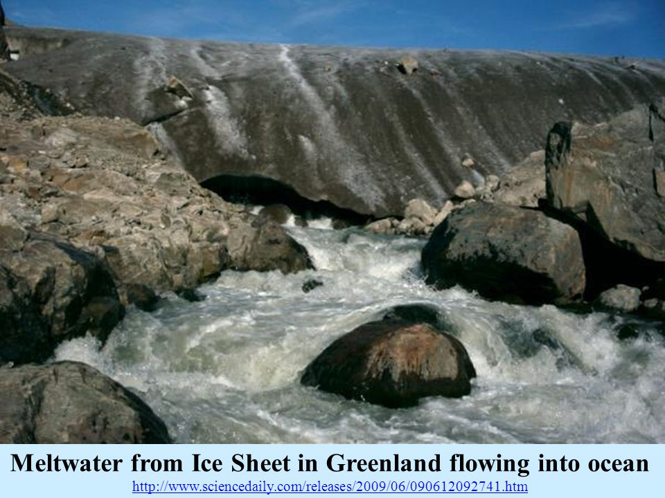 Meltwater from Ice Sheet in Greenland flowing into ocean http://www.sciencedaily.com/releases/2009/06/090612092741.htm