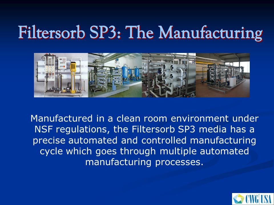 Manufactured in a clean room environment under NSF regulations, the Filtersorb SP3 media has a precise automated and controlled manufacturing cycle wh