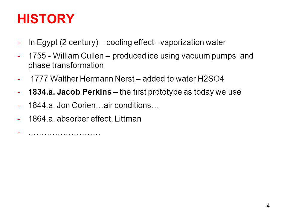 4 HISTORY -In Egypt (2 century) – cooling effect - vaporization water -1755 - William Cullen – produced ice using vacuum pumps and phase transformatio