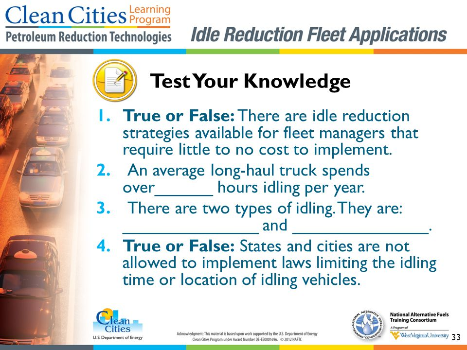 33 1.True or False: There are idle reduction strategies available for fleet managers that require little to no cost to implement.