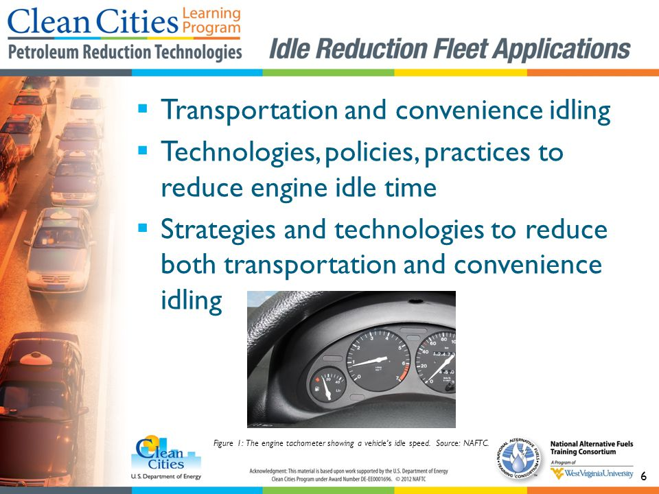 6 Transportation and convenience idling Technologies, policies, practices to reduce engine idle time Strategies and technologies to reduce both transportation and convenience idling Figure 1: The engine tachometer showing a vehicles idle speed.