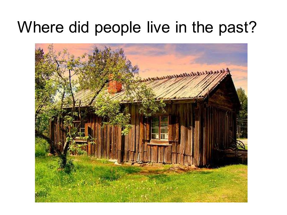 Where did people live in the past