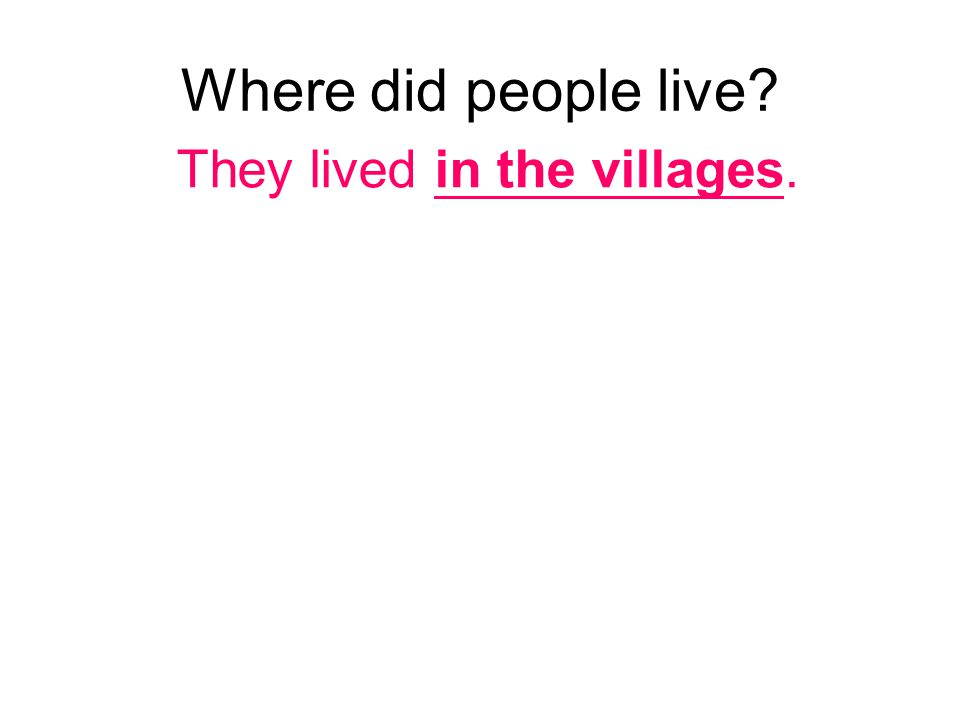 Where did people live They lived in the villages.