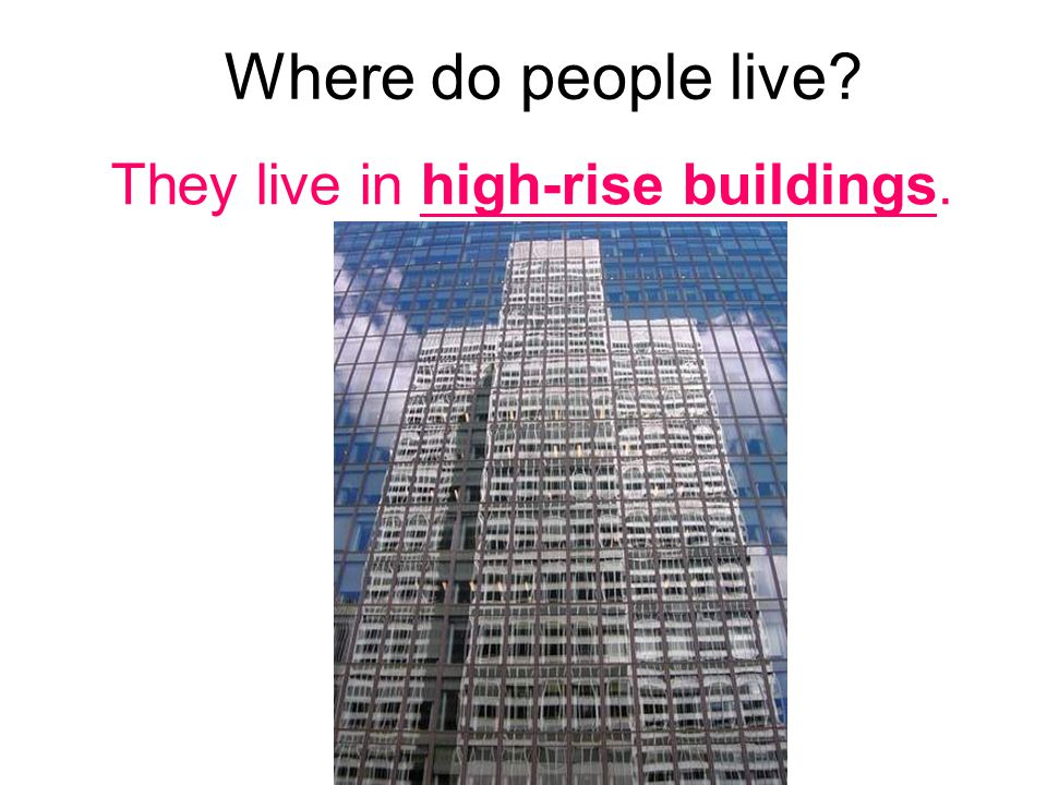 Where do people live They live in high-rise buildings.