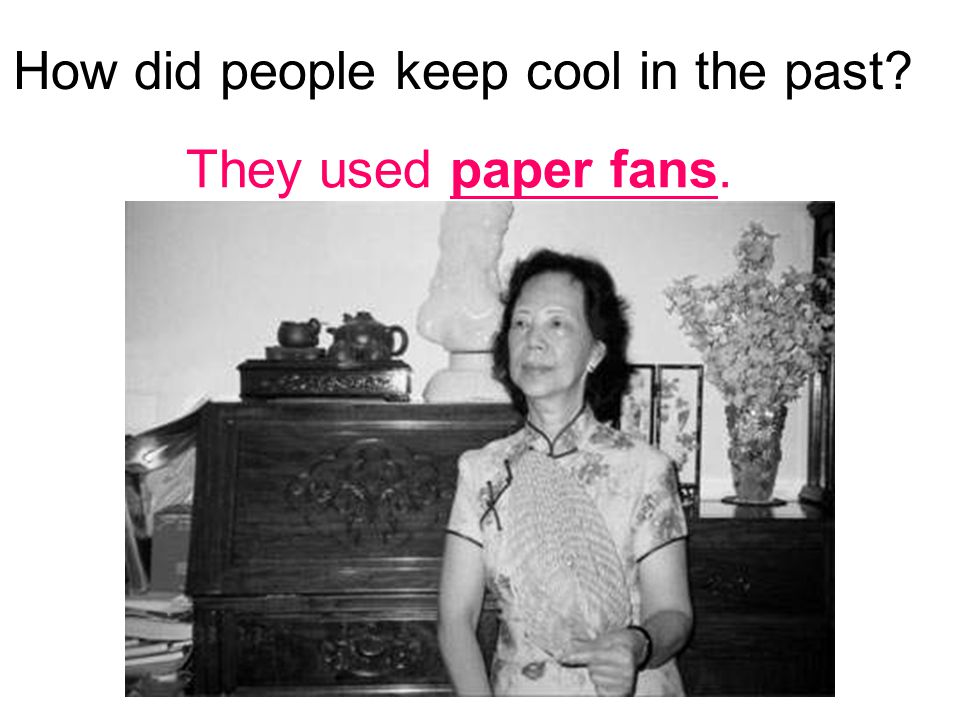 How did people keep cool in the past They used paper fans.