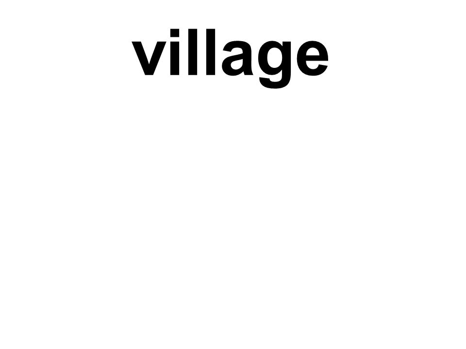Where did people live? They lived in the villages.