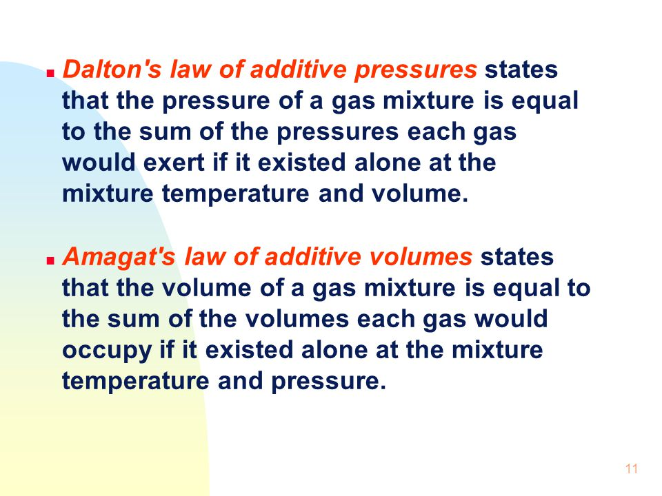 11 n Dalton's law of additive pressures states that the pressure of a gas mixture is equal to the sum of the pressures each gas would exert if it exis