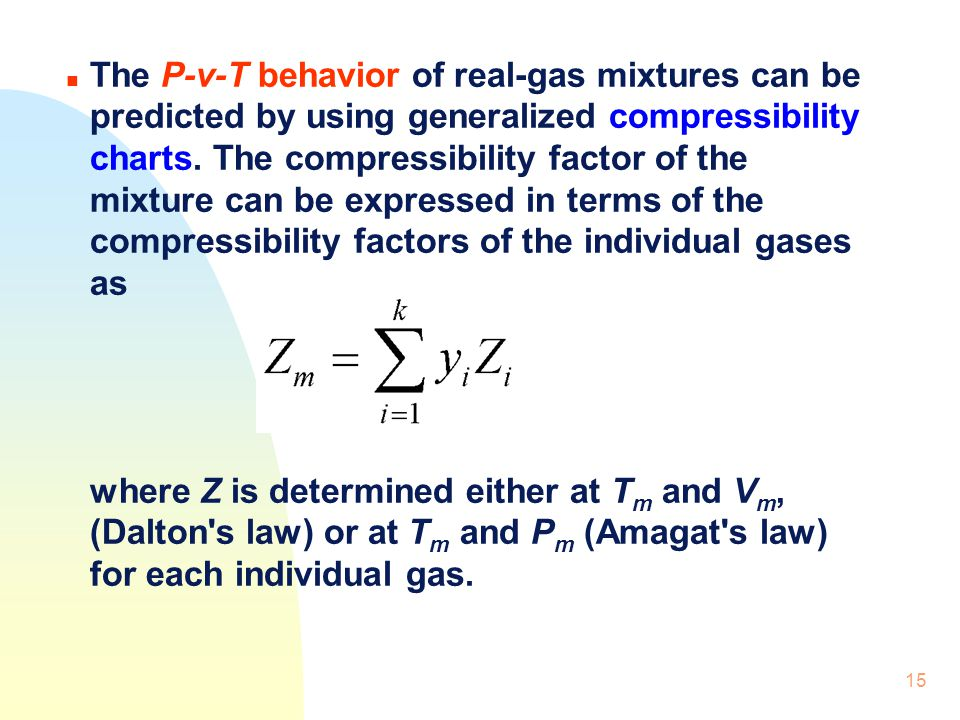 15 n The P-v-T behavior of real-gas mixtures can be predicted by using generalized compressibility charts. The compressibility factor of the mixture c