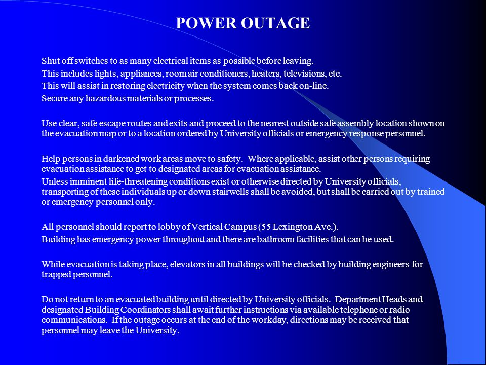 POWER OUTAGE Shut off switches to as many electrical items as possible before leaving. This includes lights, appliances, room air conditioners, heater