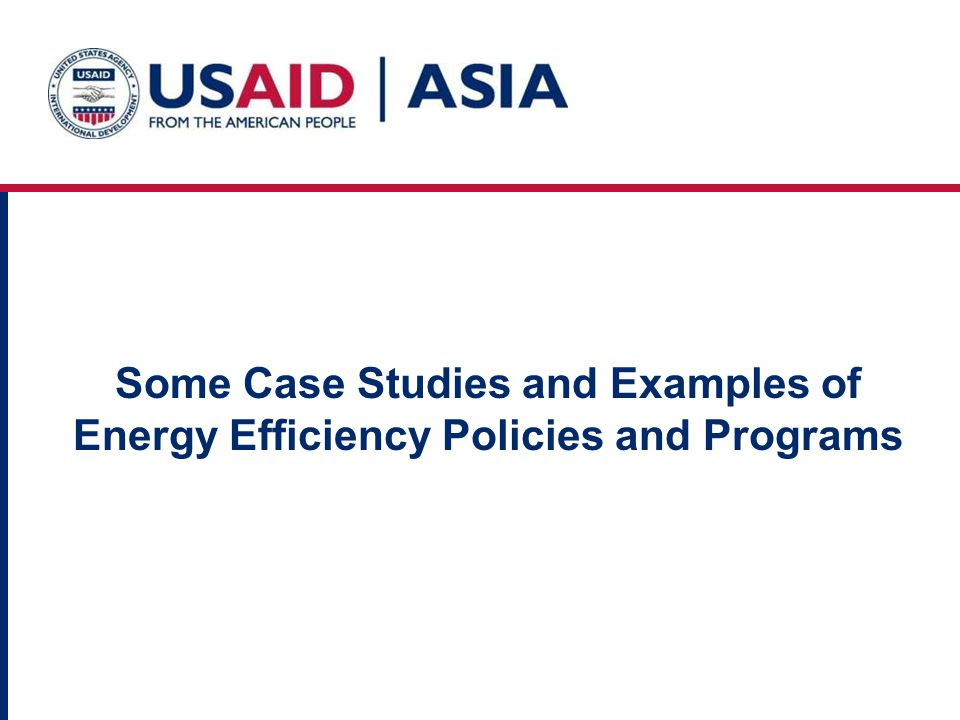 Some Case Studies and Examples of Energy Efficiency Policies and Programs