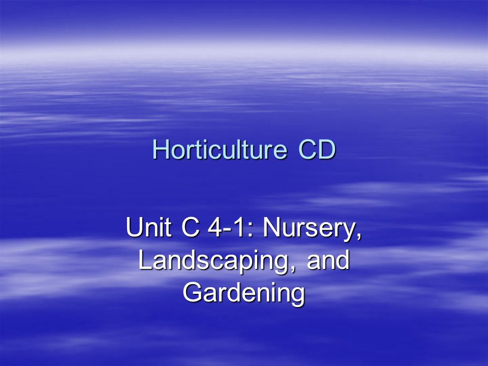 Horticulture CD Unit C 4-1: Nursery, Landscaping, and Gardening