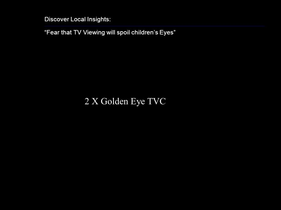 Discover Local Insights: Fear that TV Viewing will spoil childrens Eyes 2 X Golden Eye TVC