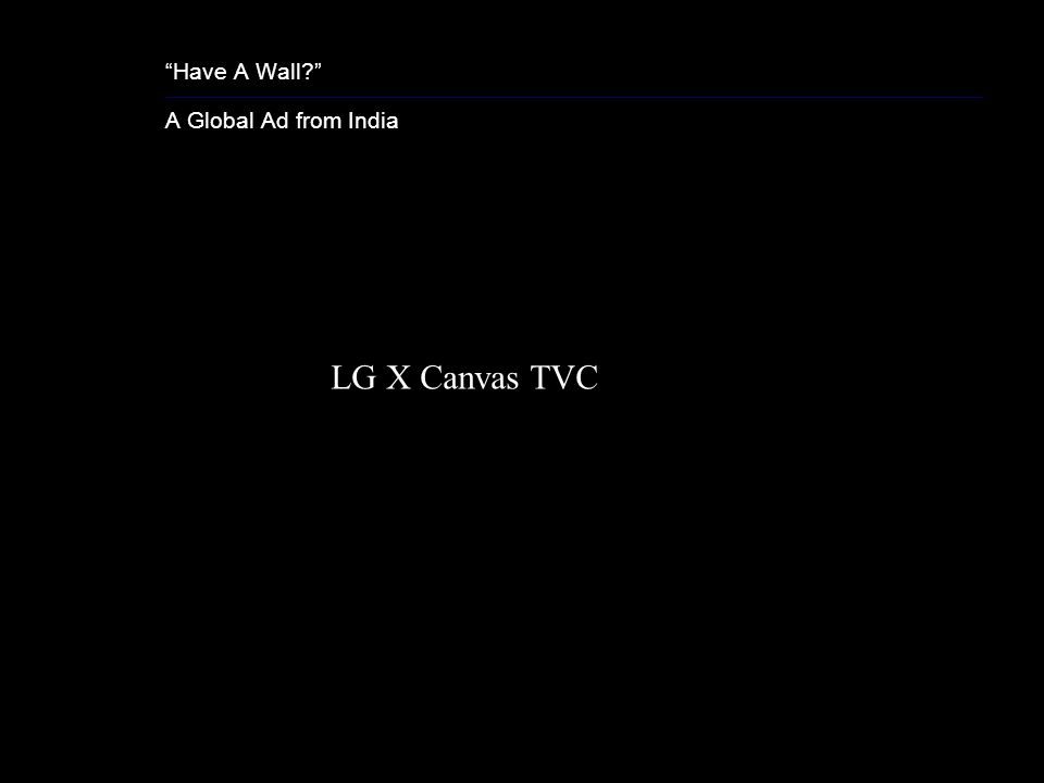 Have A Wall? A Global Ad from India LG X Canvas TVC