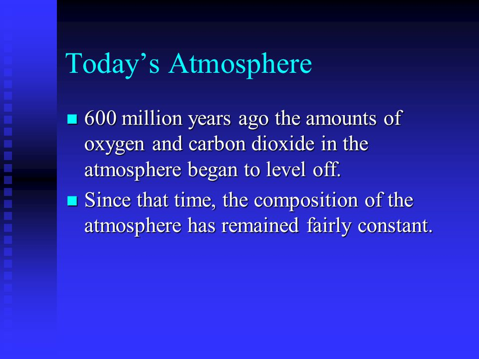 Todays Atmosphere 600 million years ago the amounts of oxygen and carbon dioxide in the atmosphere began to level off. 600 million years ago the amoun