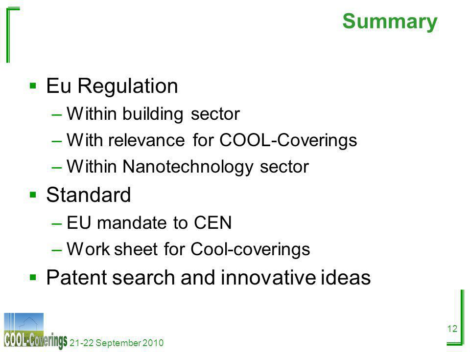21-22 September 2010 12 Summary Eu Regulation –Within building sector –With relevance for COOL-Coverings –Within Nanotechnology sector Standard –EU mandate to CEN –Work sheet for Cool-coverings Patent search and innovative ideas