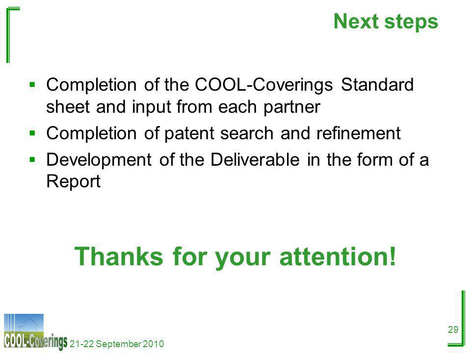 21-22 September 2010 29 Next steps Completion of the COOL-Coverings Standard sheet and input from each partner Completion of patent search and refinement Development of the Deliverable in the form of a Report Thanks for your attention!
