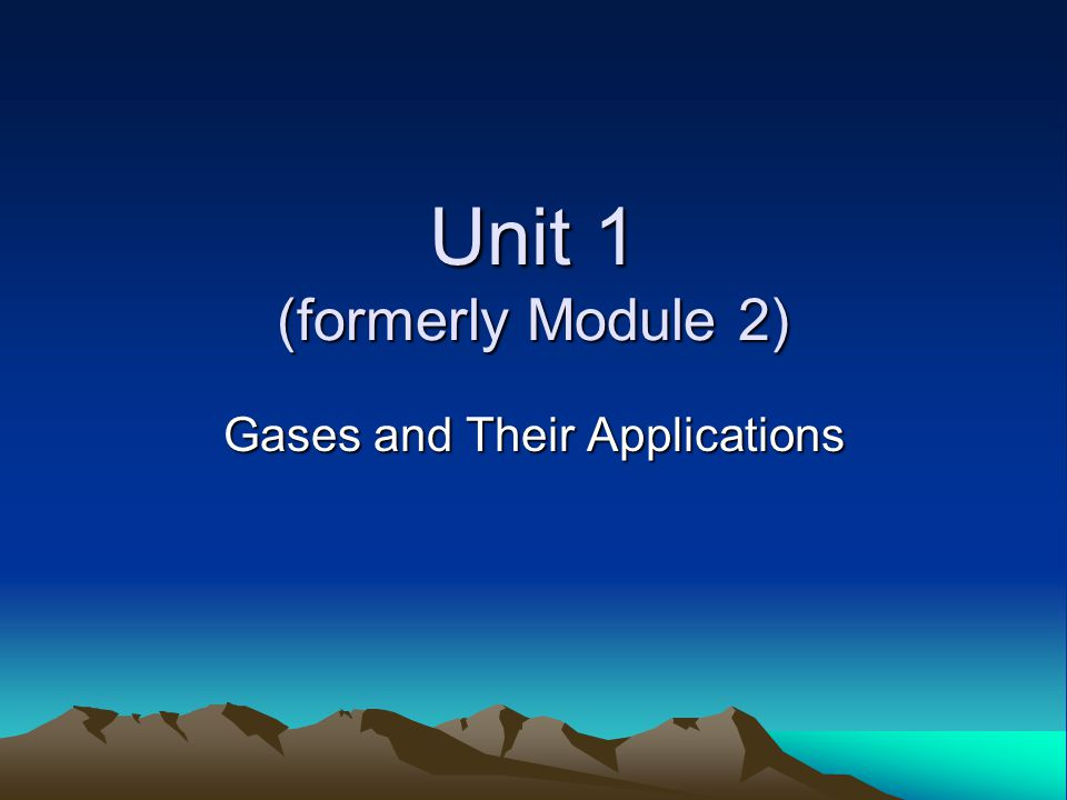 Unit 1 (formerly Module 2) Gases and Their Applications