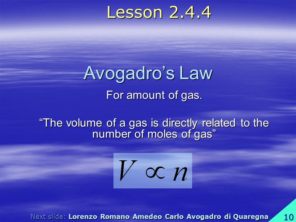 Avogadros Law For amount of gas. The volume of a gas is directly related to the number of moles of gas Lesson 2.4.4 Next slide: Lorenzo Romano Amedeo